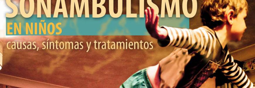 Sonambulismo en niños: causas, síntomas y tratamientos